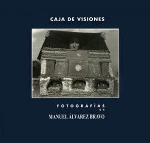 Caja de visiones. Fotografías de Manuel Álvarez Bravo