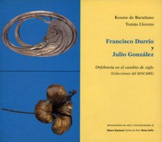 Francisco Durrio y Julio González. Orfebrería en el cambio de siglo (Colecciones del MNCARS). Monogr