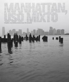 Manhattan, uso mixto. Fotografía y otras prácticas artísticas desde 1970 al presente