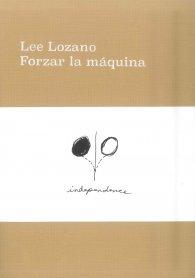 Catálogo Lee Lozano. Forzar la máquina