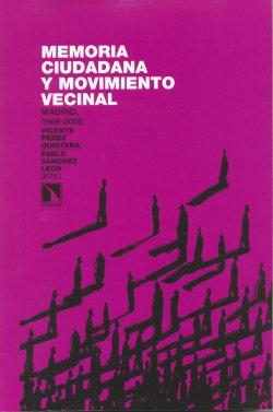 Memoria ciudadana y movimiento vecinal. Madrid 1968 - 2008