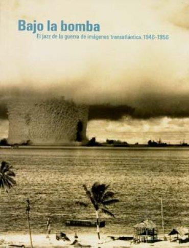 Bajo la bomba. El jazz de la guerra de imágenes transatlántica. 1946 – 1956