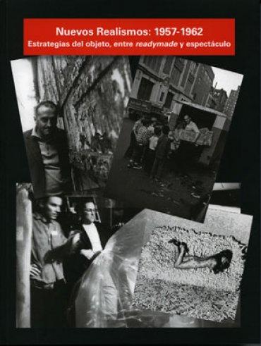 Nuevos Realismos: 1957-1962. Estrategias del objeto, entre readymade y espectáculo