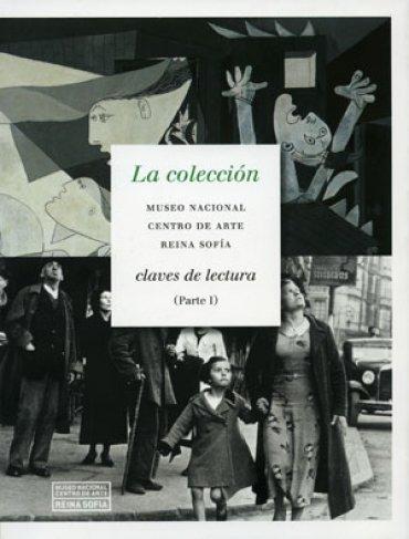 La colección. Museo Nacional Centro de Arte Reina Sofía. Claves de lectura (Parte 1)